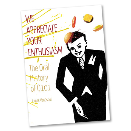 <i>We Appreciate Your Enthusiasm: The Oral History of Q101</i>