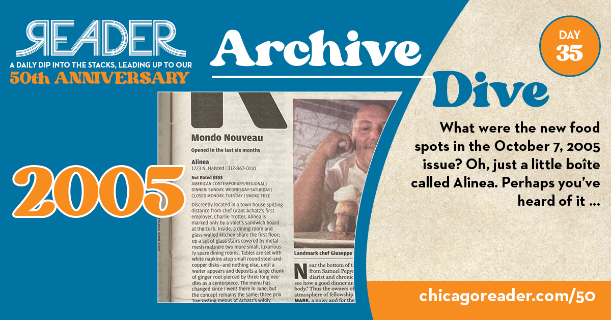 Archive Dive Day 35, 2005: What were the new food spots in the October 7, 2005 issue? Oh, just a little boîte called Alinea. Perhaps you've heard of it …