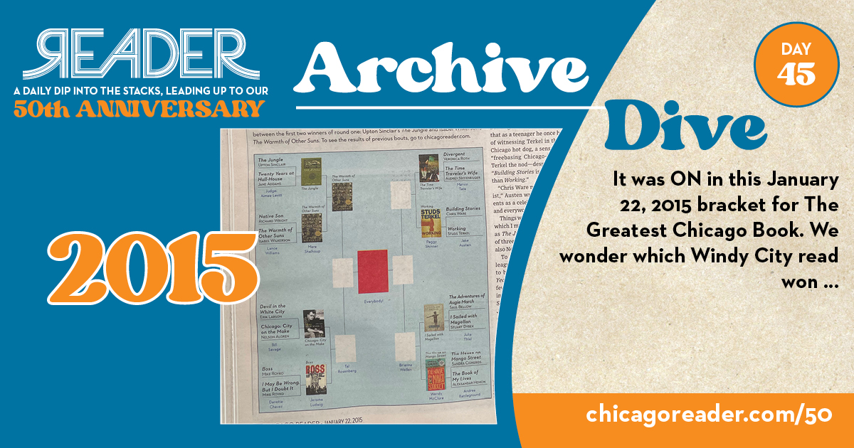 Archive Dive Day 45, 2015: It was ON in this January 22, 2015 bracket for The Greatest Chicago Book. We wonder which Windy City read won …