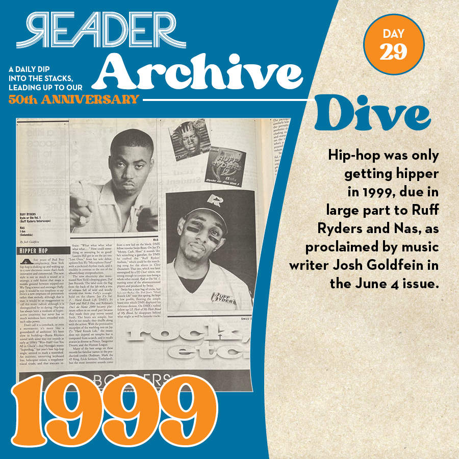 1999: Hip-hop was only getting hipper in 1999, due in large part to Ruff Ryders and Nas, as proclaimed by music writer Josh Goldfein in the June 4 issue.