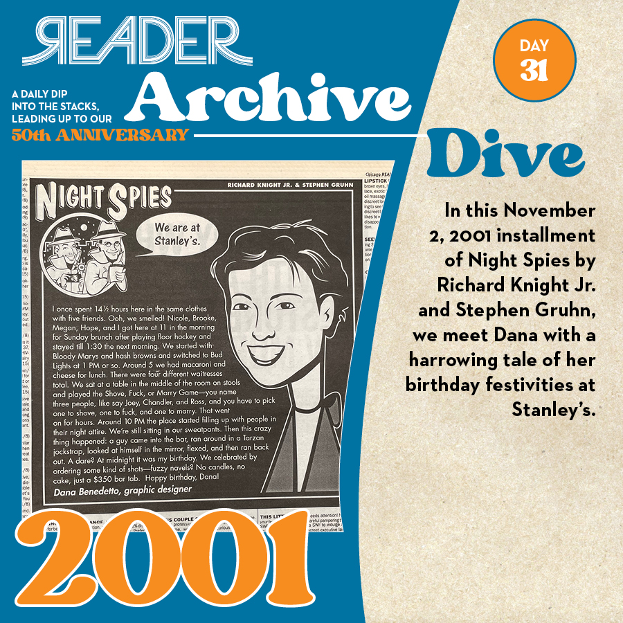 2001: In this November 2, 2001 installment of Night Spies by Richard Knight Jr. and Stephen Gruhn, we meet Dana with a harrowing tale of her birthday festivities at Stanley's.