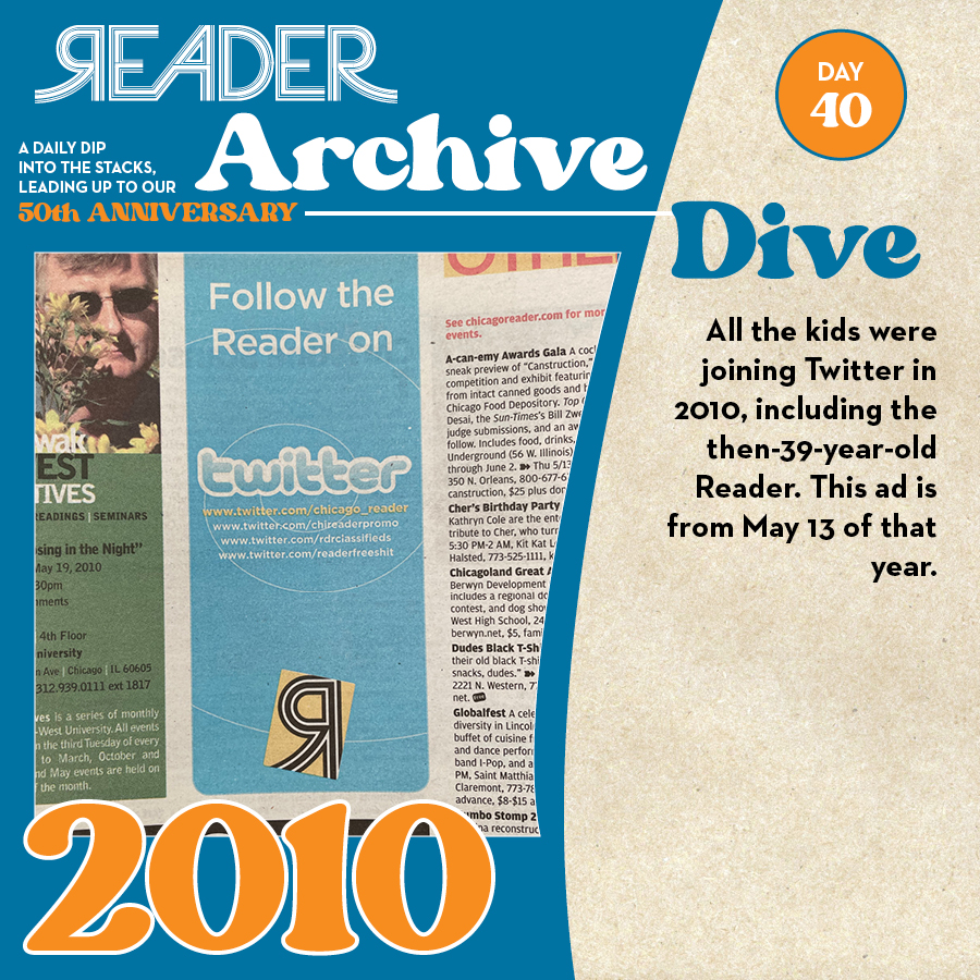 2010: All the kids were joining Twitter in 2010, including the then-39-year-old Reader. This ad is from May 13 of that year.