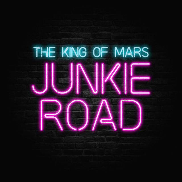 Junkie Road by The King of Mars