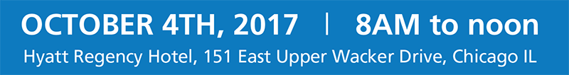 October 4th, 2017 - 8AM to Noon Hyatt Regency Hotel, 151 East Upper Wacker Drive, Chicago IL
