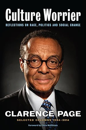 Culture Worrier: Reflections on Race, Politics and Social Change by Clarence Page, Foreword by Chris Matthews