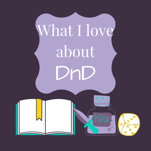 What I love about Dungeons and Dragons ( DnD )