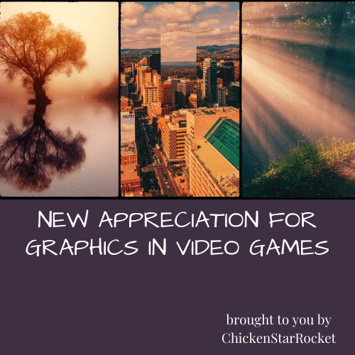 New Appreciation For Graphics In Video Games