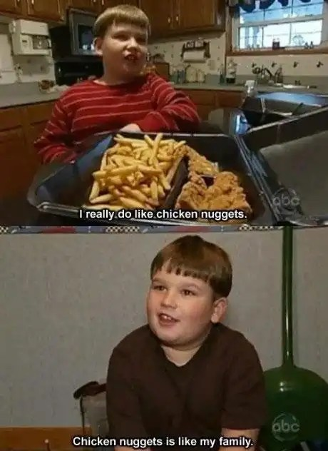 Chicken nuggets is like my family meme
