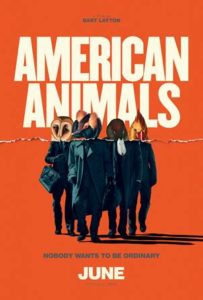 American Animals poster 203x300 - Quickie Reviews: Hotel Artemis; American Animals