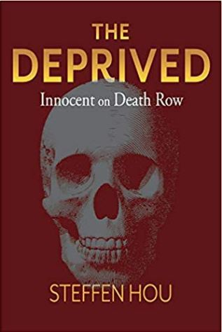 The Deprived: Innocent On Death Row by Steffen Hou