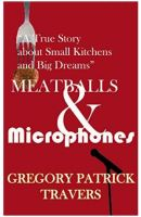 "Alt=""Meatballs & Microphones: A True Story About Small Kitchens and Big Dreams by Gregory Patrick Travers"""