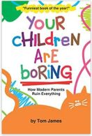 "Alt=""your children are boring by tom james"""