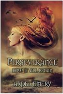 "Alt=""perseverance how it all began by ardel emery"""