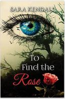 """Alt=""""to find the rose by sara kendall"""""""