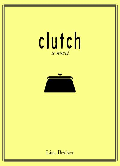 "RELEASE DAY: ""Clutch: A Novel"""