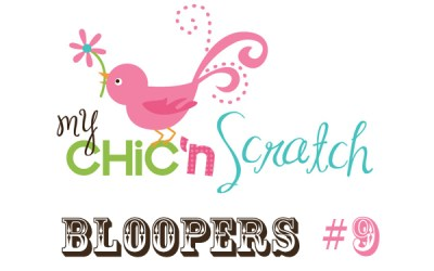 My Chic n Scratch Bloopers #9
