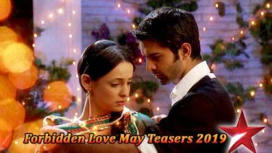Forbidden Love Teasers And Update 20th - 28th May 2019 - StarLife