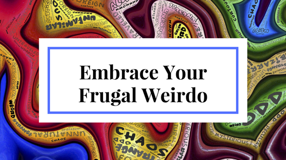 Embrace Your Frugal Weirdo