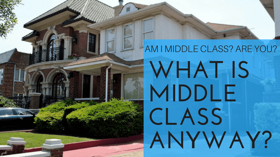am i middle class are you what is middle class anyway chief