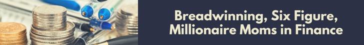 Breadwinning, Six Figure, Millionaire Moms in Finance (3)