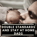 Double standards and stay at home dads