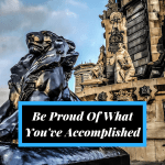 Be Proud Of What You've Accomplished