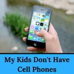 My Kids Don't Have Cell Phones