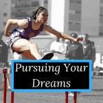 Pursuing Your Dreams In The Face Of Obstacles