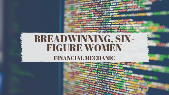 Breadwinning, Six Figure Women – Financial Mechanic