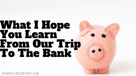What I Hope You Learned From Our Trip To The Bank
