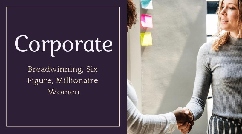 Breadwinning, Six Figure, Millionaire Women Corporate