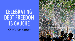 Celebrating Debt Freedom Is Gauche