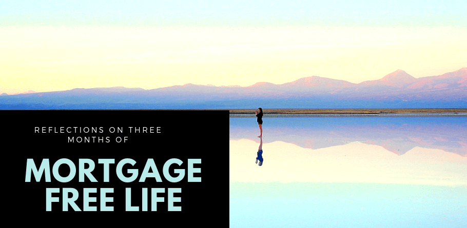 Reflections On Three Months Of Mortgage Free Life