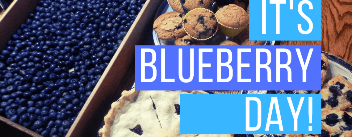 Hooray! It's Blueberry Day! Plus….