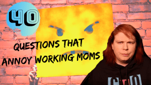 40 Questions That Annoy Working Moms