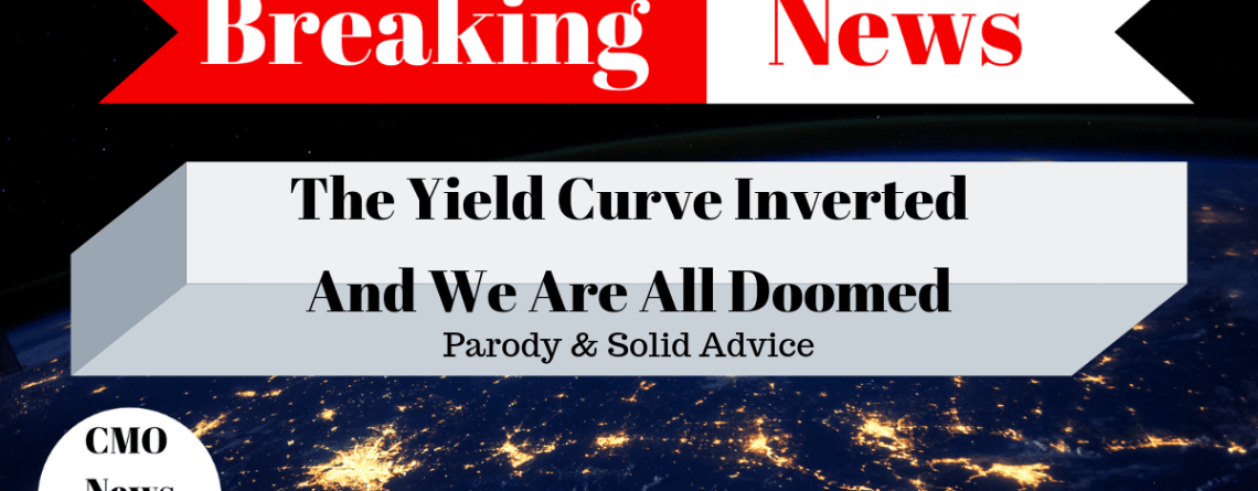 Yield Curve Inversions Will Doom Us All – Parody & Real Advice