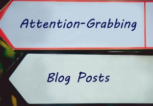 attention grabbing blog posts