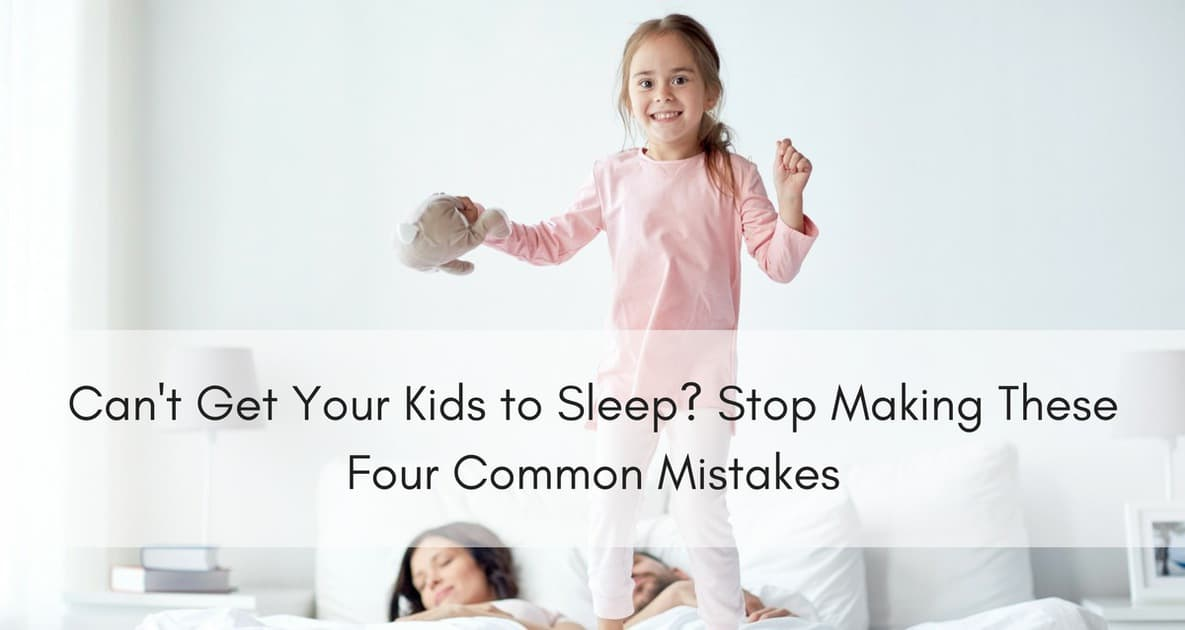 Can't Get Your Kids To Sleep? Stop Making These Four