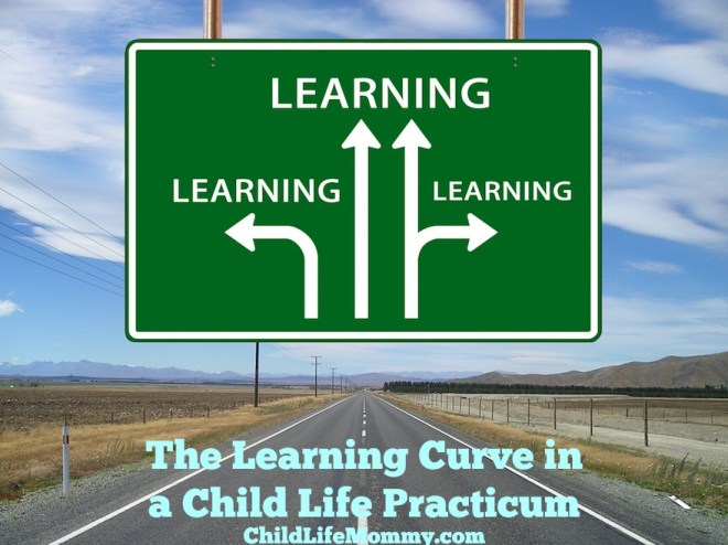 The Learning Curve in a Child Life Practicum