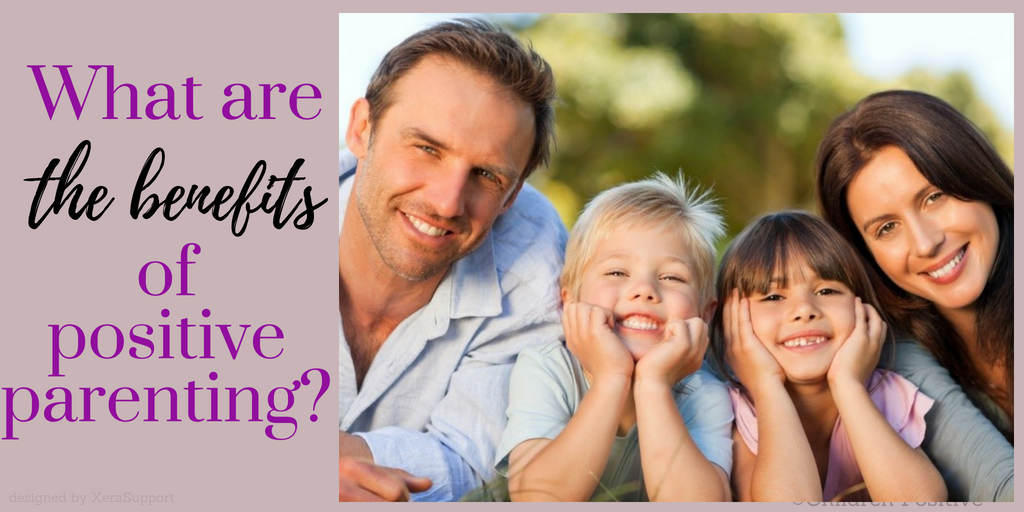 What Are The Benefits Of Positive Parenting Children Positive