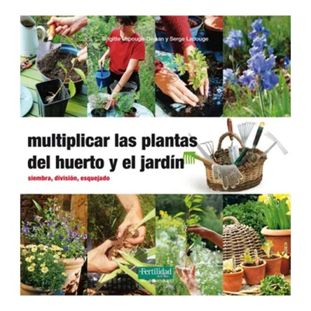 Multiplicar las Plantas del Huerto y el Jardín