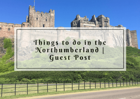 Things to do in Northumberland | Guest Post