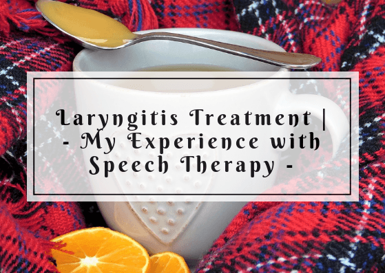 Laryngitis Treatment - My Experience with Speech Therapy