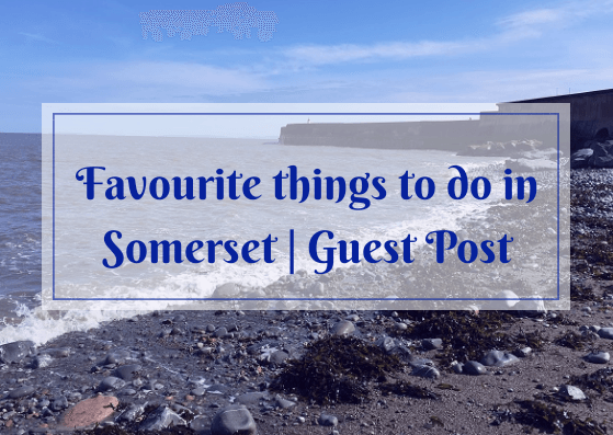Favourite things to do in Somerset | Guest Post