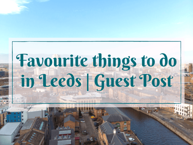 Favourite things to do in Leeds | Guest Post