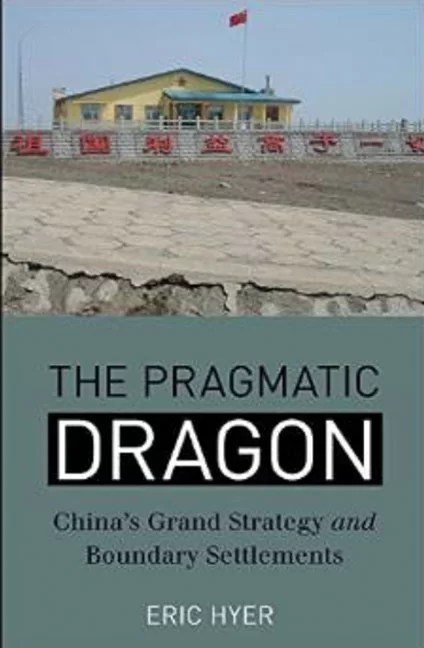 The Pragmatic Dragon: China's Grand Strategy and Boundary Settlements by Eric Hyer