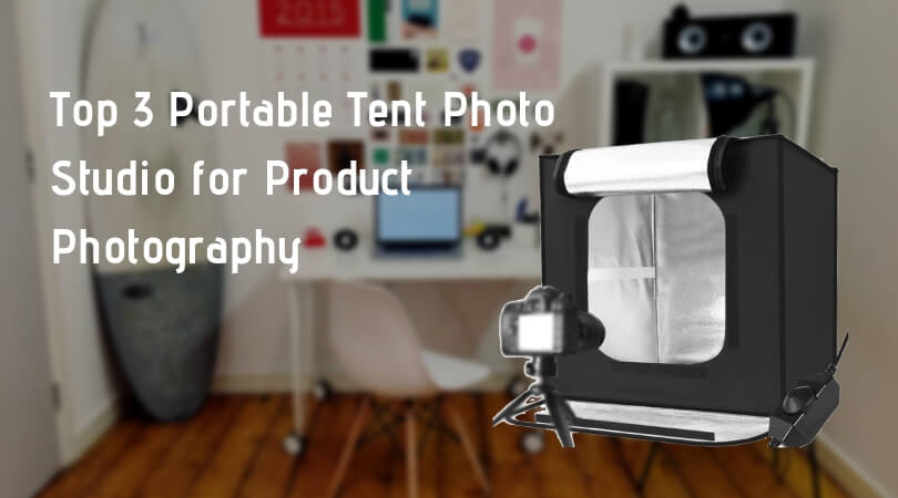 Top 3 Portable Tent Photo Studio for Product Photography
