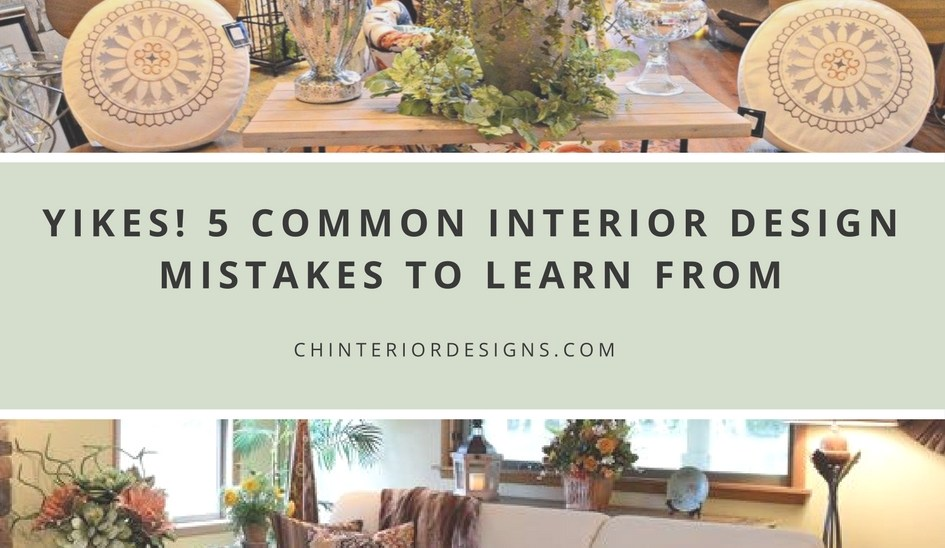 Yikes 5 Common Interior Design Mistakes To Learn From Ch
