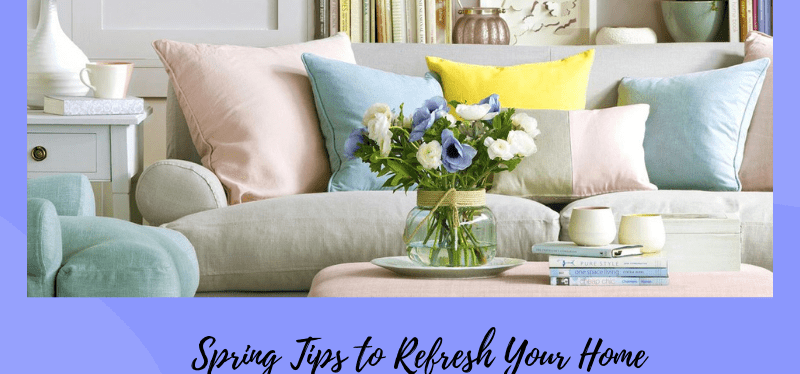 Spring Tips to Refresh Your Home