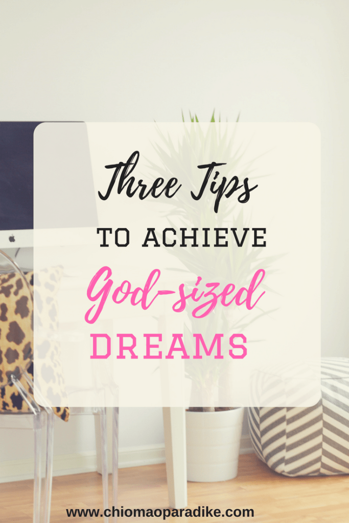 Have you ever wondered at what it takes to pursue and achieve your dreams? Here are three tips to help you pursue your God-sized dreams